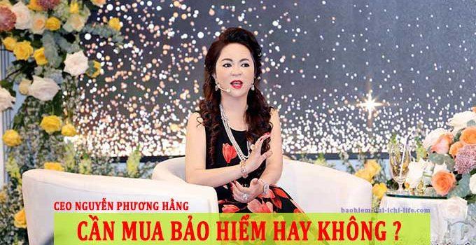 Giàu như CEO Nguyễn Phương Hằng có mua bảo hiểm nhân thọ cho ai ?